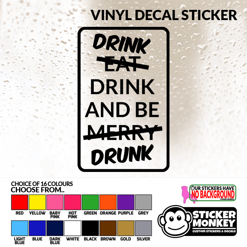 Vinyl Sticker with 6 Size and 16 Colour Choices! Drink and be Drunk! Drink