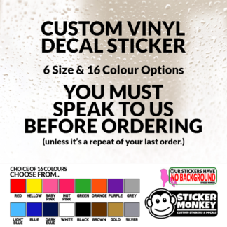 16 Colour Choices! Custom Vinyl Sticker **SPEAK TO US BEFORE ORDERING** 6 Size